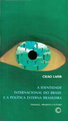IDENTIDADE INTERNACIONAL DO BRASIL E A POLÍTICA EXTERNA BRASILEIRA, A - PASSADO, PRESENTE E FUTURO, livro de Celso Lafer