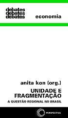 UNIDADE E FRAGMENTAÇÃO - A QUESTÃO REGIONAL NO BRASIL, livro de Anita Kon (org.)