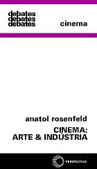 CINEMA: ARTE & INDÚSTRIA, livro de Anatol Rosenfeld