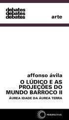 LÚDICO E AS PROJEÇÕES DO MUNDO BARROCO II, O - ÁUREA IDADE DA ÁUREA TERRA, livro de Affonso Ávila