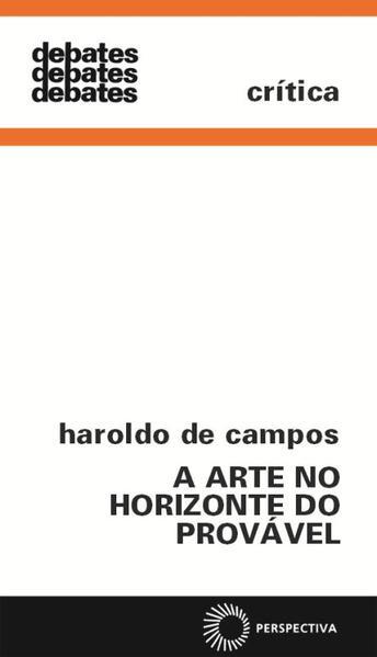 ARTE NO HORIZONTE DO PROVÁVEL, A - E OUTROS ENSAIOS, livro de Haroldo de Campos