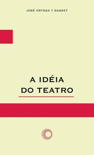 A Ideia do Teatro, livro de José Ortega y Gasset