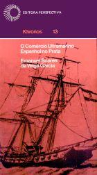 COMÉRCIO ULTRAMARINO ESPANHOL NO PRATA, O, livro de Emanuel Soares da Veiga Garcia