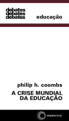 CRISE MUNDIAL DA EDUCAÇÃO, A - UMA ANÁLISE DE SISTEMAS, livro de Philip H. Coombs