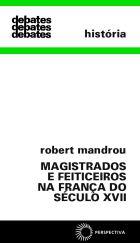 MAGISTRADOS E FEITICEIROS NA FRANÇA DO SÉCULO XVII - UMA ANÁLISE DE PSICOLOGIA HISTÓRICA, livro de Robert Mandrou