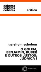 GOLEM, BENJAMIN, BUBER E OUTROS JUSTOS: JUDAICA I, O, livro de Gershom Scholem