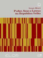 PODER, SEXO E LETRAS NA REPÚBLICA VELHA - ESTUDO CLÍNICO DOS ANATOLIANOS, livro de Sergio Miceli