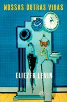 NOSSAS OUTRAS VIDAS, livro de Eliezer Levin