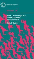 ROSA LUXEMBURGO E A ESPONTANEIDADE REVOLUCIONÁRIA, livro de Daniel Guérin