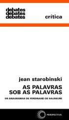 PALAVRAS SOB AS PALAVRAS, AS - OS ANAGRAMAS DE FERDINAND DE SAUSSURE, livro de Jean Starobinski