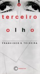 TERCEIRO OLHO, O - ENSAIOS DE CINEMA E VÍDEO, livro de Francisco Elinaldo Teixeira