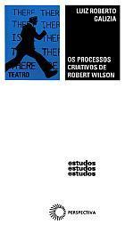 PROCESSOS CRIATIVOS DE ROBERT WILSON, OS - TRABALHOS DE ARTE TOTAL PARA O TEATRO AMERICANO CONTEMPORÂNEO, livro de Luiz Roberto Galizia