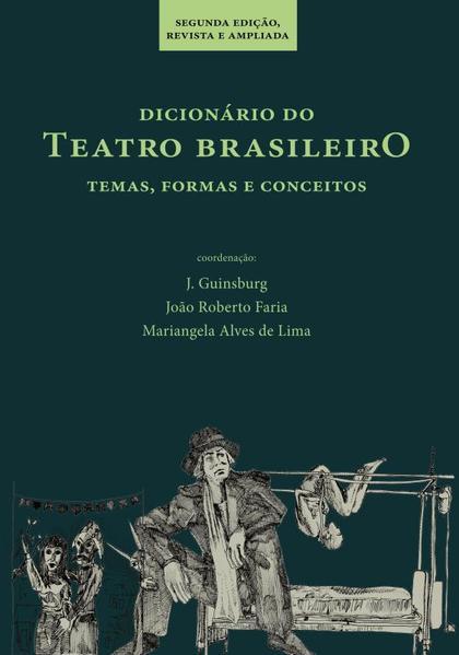 DICIONÁRIO DO TEATRO BRASILEIRO - TEMAS, FORMAS E CONCEITOS, livro de J. Guinsburg, João Roberto Faria e Mariangela Alves de Lima (coords.)