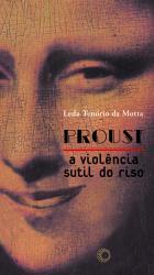 PROUST - A VIOLÊNCIA SUTIL DO RISO, livro de Leda Tenório da Motta
