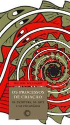PROCESSOS DE CRIAÇÃO NA ESCRITURA, NA ARTE E NA PSICANÁLISE, OS, livro de Philippe Willemart