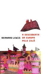 DESCOBERTA DA EUROPA PELO ISLÃ, A, livro de Bernard Lewis