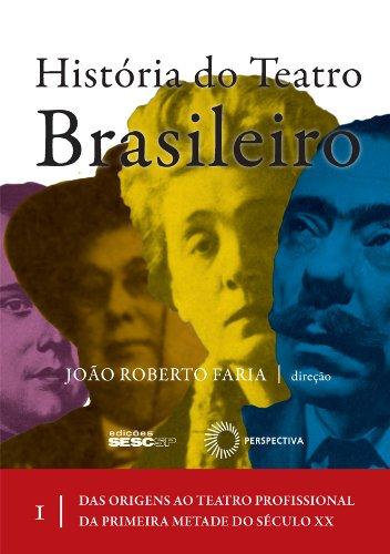 História do Teatro Brasileiro - Volume I, livro de João Roberto Faria