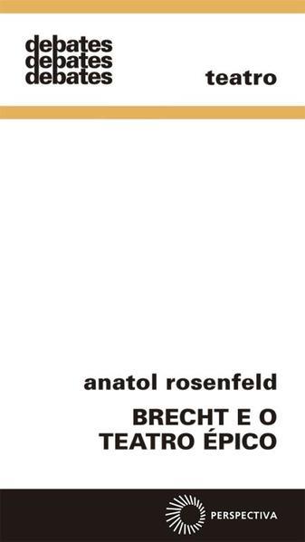 Brecht e o Teatro Épico, livro de Anatol Rosenfeld