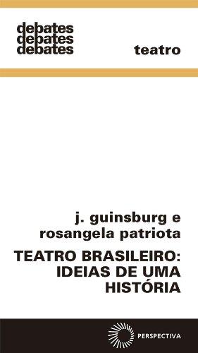 Teatro Brasileiro. Ideias de Uma História, livro de J. Guinsburg, Rosangela Patriota