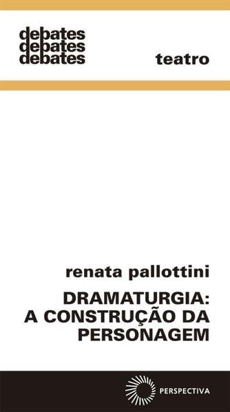Dramaturgia. A Construção da Personagem, livro de Renata Pallottini