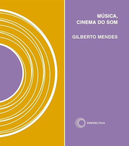 Música, cinema do som, livro de Gilberto Mendes