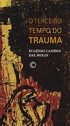 O Terceiro Tempo do Trauma - Freud, Ferenczi e o Desenho de um Conceito, livro de Eugênio Canesin Dal Molin