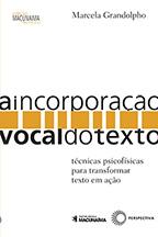 A Incorporação Vocal do Texto - Técnicas psicofísicas para transformar texto em ação, livro de Marcela Grandolpho