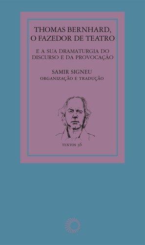 Thomas Bernhard. O Fazedor de Teatro, livro de Samir Signeu Porto