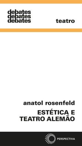 Estética e Teatro Alemão, livro de Anatol Rosenfeld