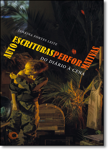 Autoescrituras Performativas: Do Diário Á Cena, livro de Janaina Fontes Leite
