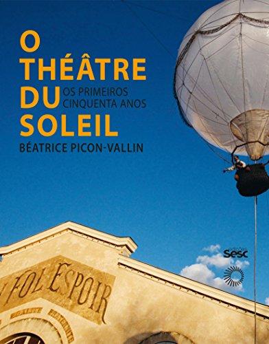 O Théâtre Du Soleil - Os Primeiros Cinquenta Anos, livro de Béatrice Picon-Vallin