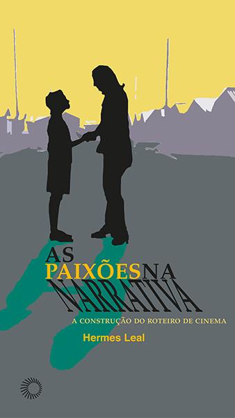 As Paixões na Narrativa - A Construção do roteiro de cinema , livro de Hermes Leal