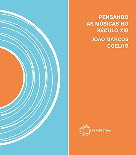 Pensando as Músicas do Século XXI - Invenção & Utopia nos Trópicos, livro de João Marcos Coelho