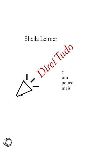 Direi Tudo e Um Pouco Mais, livro de Sheila Leirner