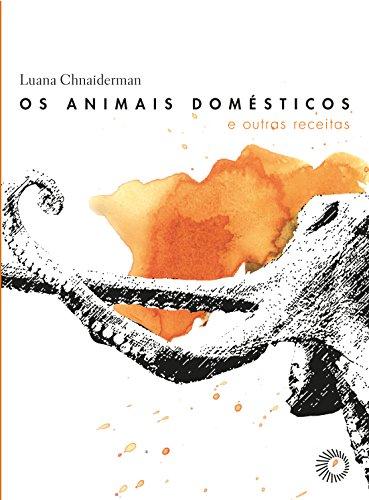 Os animais domésticos e outras receitas, livro de Luana Chnaiderman