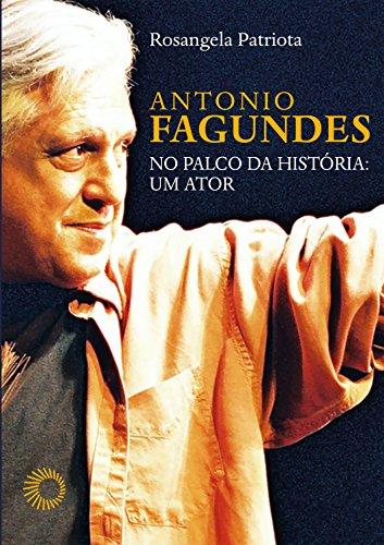 Antonio Fagundes no Palco da História: Um Ator, livro de Rosangela Patriota