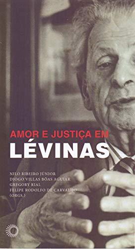 Amor e Justiça em Lévinas, livro de Nilo Ribeiro Jr., Felipe Rodolfo de Carvalho, Diogo Villas Boas, Gregory Rial