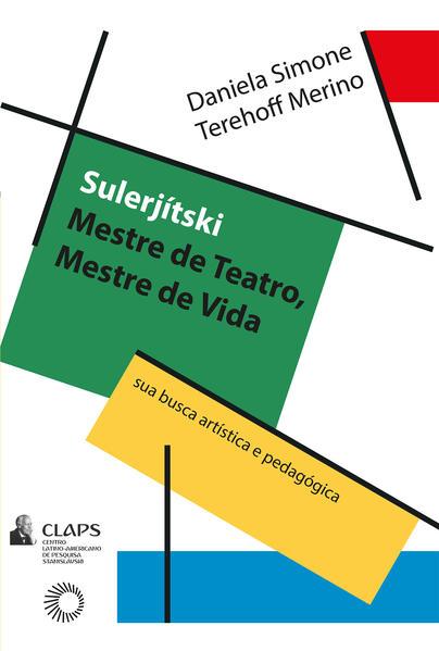 Sulerjítski: mestre de teatro, mestre de vida. Sua busca artística e pedagógica, livro de Daniela Simone Tehehoff Merino