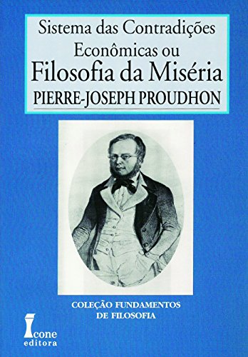 Filosofia da Miséria. Sistema das Contradições Econômicas - Volume I, livro de Pierre Joseph Proudhon