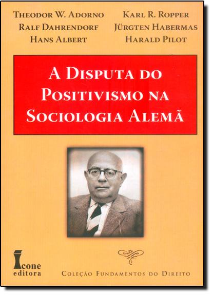 Disputa do Positivismo na Sociologia Alemã, A - Coleção Fundamentos do Direito, livro de Theodor W. Adorno