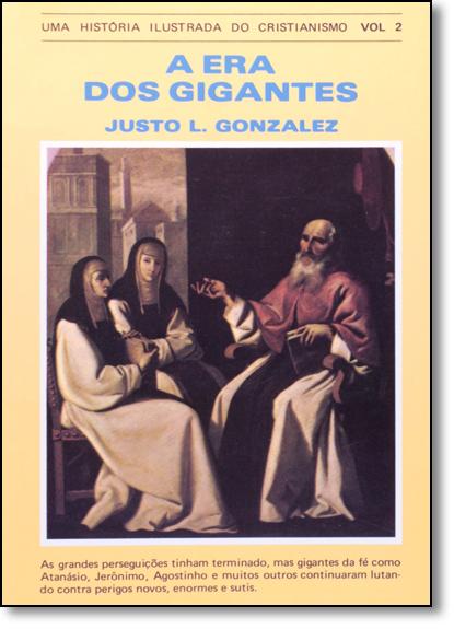 Era dos Gigantes, A: Uma História Ilustrada do Cristianismo - Vol.2, livro de Justo L. Gonzalez