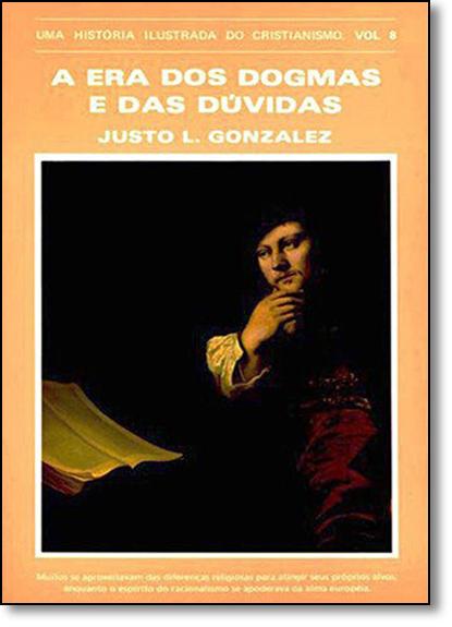 Era dos Dogmas e das Dúvidas, A: Uma História Ilustrada do Cristianismo - Vol.8, livro de Justo L. González