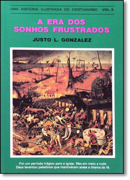 Era dos Sonhos Frustados, A: Uma História Ilustrada do Cristianismo - Vol.5, livro de Justo L. Gonzalez