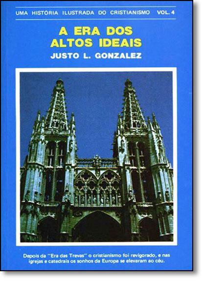 Era dos Altos Ideais, A: Uma História Ilustrada do Cristianismo, livro de Justo L. González