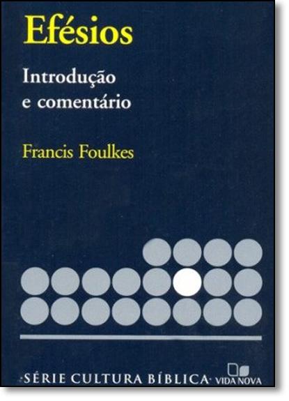 Efésios: Introdução e Comentário - Série Cultura Bíblica, livro de Francis Foulkes
