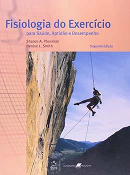 Fisiologia do exercício - Para saúde, aptidão e desempenho - 2ª edição, livro de Sharon A. Plowman, Denise L. Smith