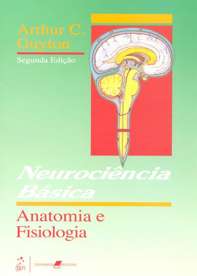 Neurociência Básica: Anatomia e Fisiologia, livro de Arthur C Guyton