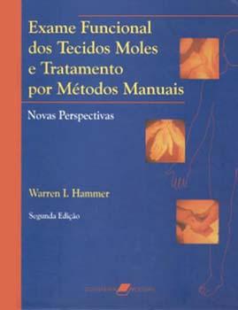 Exame funcional dos tecidos moles e tratamento por métodos manuais - Novas perspectivas - 2ª edição, livro de Warren I. Hammer