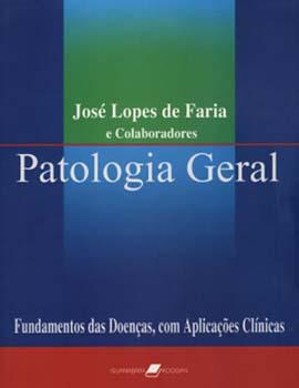 Patologia geral - Fundamentos das doenças, com aplicações clínicas - 4ª edição, livro de José Lopes de Faria