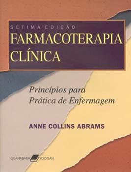 Farmacoterapia clínica - Princípios para prática de enfermagem - 7ª edição, livro de Anne Collins Abrams